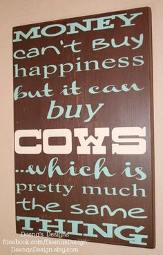 Money Can't Buy Happiness But It Can Buy Cows Wood by DeenasDesign, $44.00