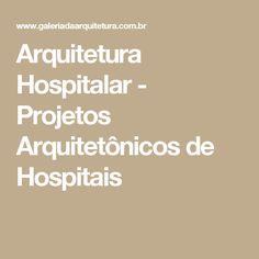 Arquitetura Hospitalar - Projetos Arquitetônicos de Hospitais