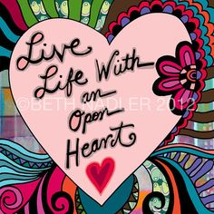 Live Your Life With An Open HeartArt Print by BethNadlerArt, $15.00