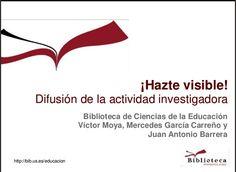 ¡Hazte visible! : difusión de la actividad investigadora / @Víctor Manuel Moya Orozco + @BUS_educacion   #readytoresearch #reference #sciencecommunication