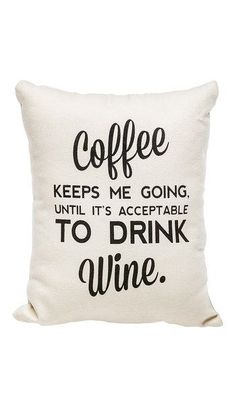 'Acceptable to Drink Wine' Pillow. Where I come from I only have to last until about 10 a. I think I can.I think I can. Great Quotes, Quotes To Live By, Me Quotes, Funny Quotes, Fabulous Quotes, Random Quotes, Just In Case, Just For You, Pillow Thoughts