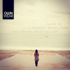 Inspiration Quote: There is a moment where fear and dreams must collide