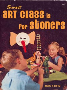 """Art Class is for Stoners"" haha! I remember the term ""stoners."" Is that still used?"