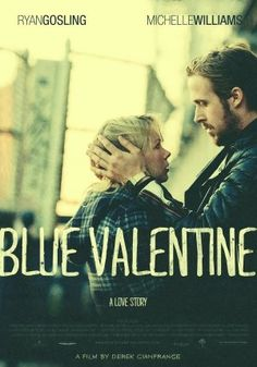 Blue Valentine (2010): one of the most gut-wrenching movies I've watched, cried my eyes out, it was just SO real