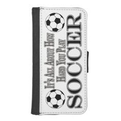 Soccer Futbol Funny Its About How Hard You Play iPhone 5 Wallet Case This funny design for the soccer - futbol football ball fan, player or coach on your gift list features a black and white ball with white and black text - It's All About How Hard You Play. Great gift for a player, fan, team or coach.