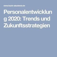 Personalentwicklung 2020: Trends und Zukunftsstrategien Stress Management, Coaching, Human Resources, Leadership, Trends, Business, Further Education, Training, Future