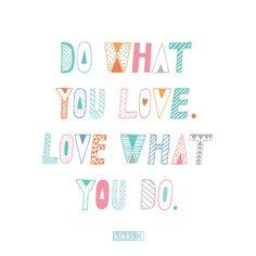 Do what you love, love what you do. www.kikki-k.com
