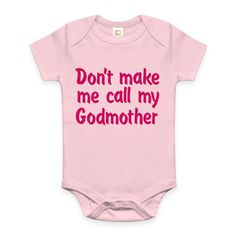 Don't make me call my Godmother or Godfather funny baby shirt bodysuit Godson baby clothes Goddaughter MANY colors available by Ilove2sparkle on Etsy https://www.etsy.com/listing/254851709/dont-make-me-call-my-godmother-or