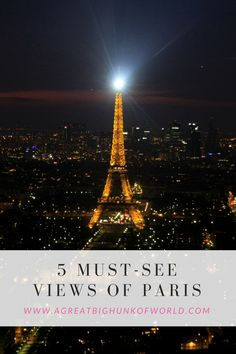 This may come as a surprise to some but the view from the summit of the Eiffel Tower, as impressive as it is, is not the best view of Paris, in Paris. | A Great Big Hunk of World