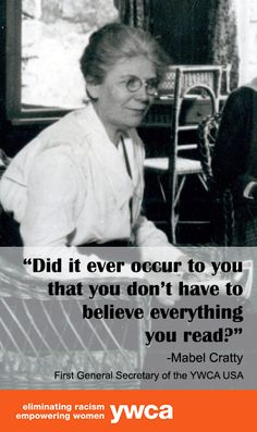 """""""Did it ever occur to you not to believe everything you read?"""" - Mabel Cratty, First General Secretary of the YWCA USA"""