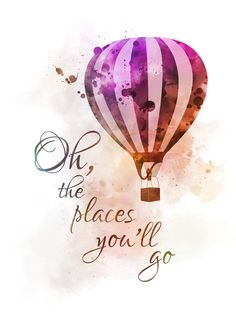 Oh, the Places You'll Go Quote Art Prints Quotes, Art Quotes, Quote Art, Hot Air Balloon Quotes, Magical Quotes, Birthday Quotes For Him, Go For It Quotes, Disney Phone Wallpaper, Contemporary Artwork