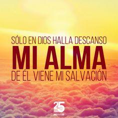 Sólo en Dios halla descanso mi alma de Él viene mi salvación