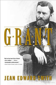 """Grant by Jean Edward Smith. """"This lucid, fast-paced account of Grant's military and political career gives a new understanding of the eighteenth president. Presidents Book, American Presidents, Good Books, Books To Read, Edward Smith, Ulysses S Grant, Andrew Jackson, Any Book, Book Lists"""