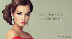 12 známek ženy vysoké kvality | ProNáladu.cz Cogito Ergo Sum, Inner World, Motto, Mantra, Carpe Diem, Karma, Behavior, Relax, Spirit