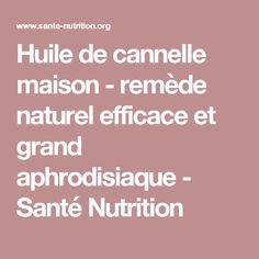 Huile de cannelle maison - remède naturel efficace et grand aphrodisiaque - Santé Nutrition