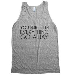Check out my new design on @skreened You flirt with everything - go away.   Anyone know a few of these?