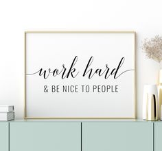 Printable Art: Work Hard & Be Nice To People, Typography Poster, Inspirational Printable Wall Art, D Printing Websites, Online Printing, Printable Quotes, Printable Wall Art, Christmas Lyrics, Office Printers, Bathroom Prints, Laundry Signs, Dream Quotes
