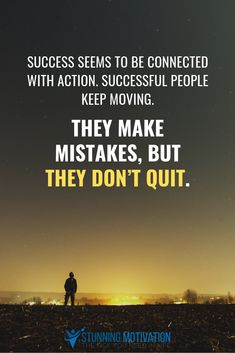 Success seems to be connected with action. Successful people keep moving. They make mistakes, but they don't quit. #inspirationalquotes #motivationalquotes #keepmoving