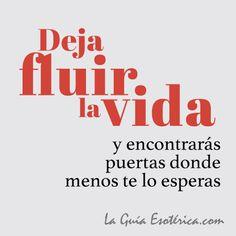 """""""Deja fluir la vida y encontrarás puertas donde menos te lo esperas"""" #Frases #Sabiduría"""
