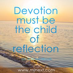 """""""Devotion must be the child of reflection"""". George Matheson #think #reflect #meditate"""