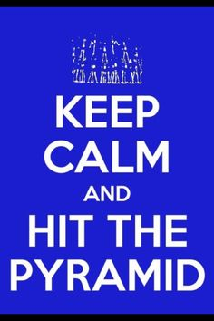 Keep Calm and hit the pyramid~