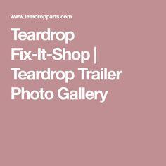 Teardrop Fix-It-Shop | Teardrop Trailer Photo Gallery