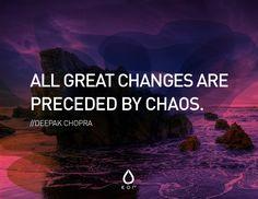 """All great changes are preceded by chaos."" -- Deepak Chopra  -So freaking true!!"