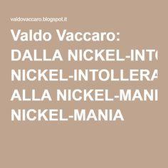 Valdo Vaccaro: DALLA NICKEL-INTOLLERANZA ALLA NICKEL-MANIA
