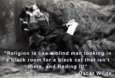 Religion is like a blind man looking in a black room for a black cat that isn't there, and finding it  Picture Quote by Oscar Wilde
