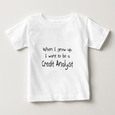 When I grow up I want to be a Credit Analyst T Shirt, Hoodie Sweatshirt