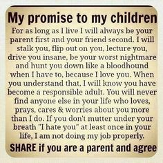 Parents should e a parent first and a friend second. Now that I am older, my mom has become more of a friend but, at the end of the day, she is my mom and that's what makes her so special.