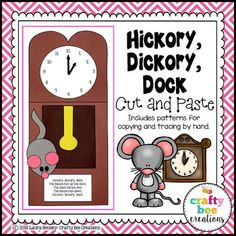 Hickory Dickory Dock Cut and Paste This is a Hickory Dickory Dock nursery rhyme craft. It includes all the necessary templates for Xeroxing. Just copy onto construction paper! Each download PDF includes: 1. A photograph of the project 2.