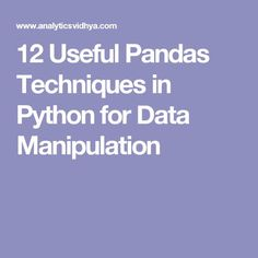 12 Useful Pandas Techniques in Python for Data Manipulation