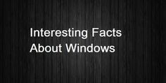 Interesting Facts About Windows
