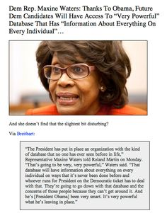 Remember when Maxine Waters made this statement???? .....Well, guess the IRS scandal, Associated Press scandal, NSA Data-Mining Cellphone & 9 Internet Companies & obamacare wanting your health info has NOTHING to do with that!