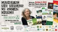 Wednesday, October 8 Civic Centre, Nelson, BC 7:00 pm  - 9:00 pm  Event Cost: $10 About the Event: An evening talk and presentation with Judith Plant - the Publisher and Co-Founder of New Society Publishers (NSP) plus a book sale!