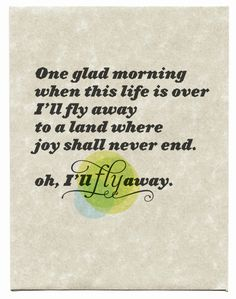 ~I'll fly away and find the joy of being with my Natty Girl and she will woo woo me again. Daily Scripture, Bible Verses, Scriptures, Faith Quotes, Life Quotes, Hymns Of Praise, Ill Fly Away, Blessed Assurance, Spiritual Songs