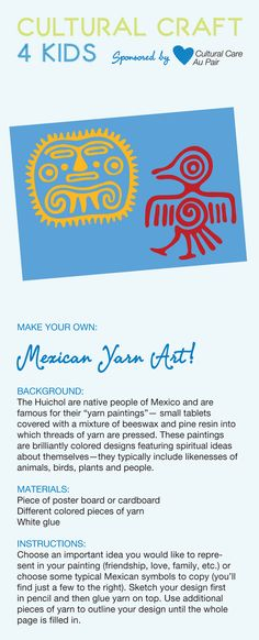 Try this craft for kids: click here and download our Mexican Yarn art craft template for kids.  This easy kids craft can make a beautiful Mother's Day gift or a thoughtful gift for your Mexican au pair.  Find more kids crafts at aupairbuzz.culturalcare.com.