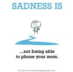 Sadness is not being able to phone your Mom!! MISS YOU EVERY SINGLE DAY ... Dad too!! XOX!!