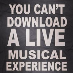 You can't download a LIVE musical experience #truth