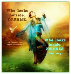 Who looks outside, DREAMS.  Who looks inside, AWAKES. - Carl Jung -