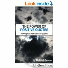 March 12/14 Amazon.com: The Power of Positive Quotes: 75 Original Motivational Quotes eBook: Gabriel Garcia: Kindle Store