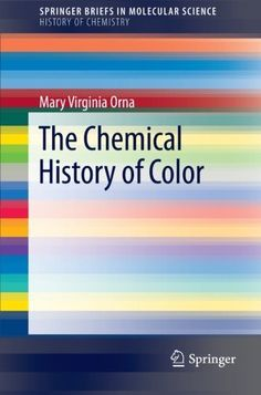 The Chemical History of Color (SpringerBriefs in Molecular Science / SpringerBriefs in History of Chemistry) by Mary Virginia Orna, http://www.amazon.com/dp/3642326412/ref=cm_sw_r_pi_dp_iNOGrb0QSFQVS