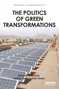 The Politics of Green Transformations.  Multiple 'green transformations' are required if humanity is to live sustainably on planet Earth. Recalling past transformations, this book examines what makes the current challenge different, and especially urgent. It examines how green transformations must take place in the context of the particular moments of capitalist development, and in relation to particular alliances…
