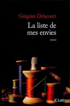 La liste de mes envies : roman / Grégoire Delacourt. Éditions Jean-Claude Lattès