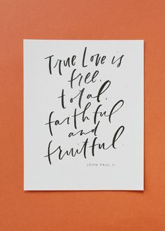 True Love is free, total, faithful and fruitful - John Paul II, Theology of the Body, buy now $18
