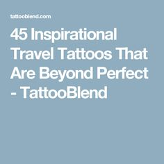 45 Inspirational Travel Tattoos That Are Beyond Perfect - TattooBlend