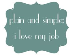 Quote: I love my job » Niña.Cecilia {creative spark}
