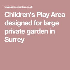 Children's Play Area designed for large private garden in Surrey