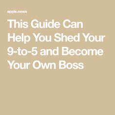 This Guide Can Help You Shed Your 9-to-5 and Become Your Own Boss